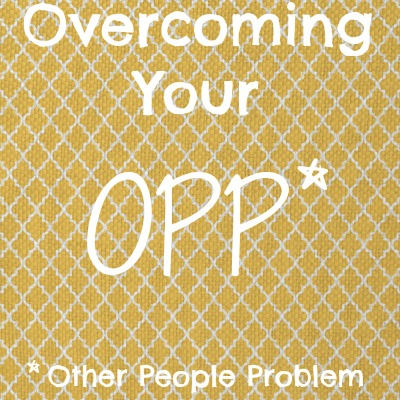 You Might Have an OPP* If…
