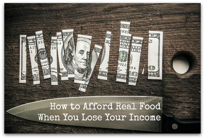 How to Afford Real Food When You Lose Your Income