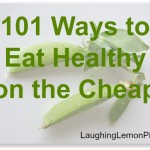 101 ways to eat healthy on the cheap from LaughingLemonPie.com