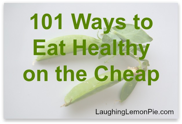 101 Ridiculously Easy Ways to Eat Healthy—on the Cheap