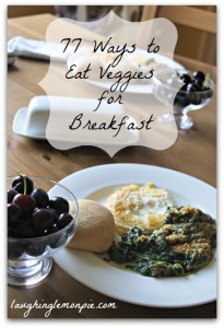 77 ways to eat veggies for breakfast from laughinglemonpie.com