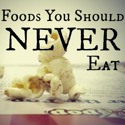 7 Foods You Should NEVER Eat