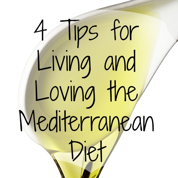 4 Tips for Living and Loving the Mediterranean Diet