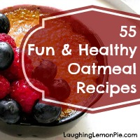 55 Fun and Healthy Oatmeal Recipes