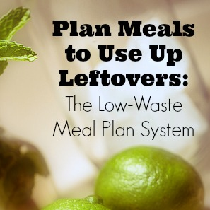 How to Meal Plan to Use Up Leftovers