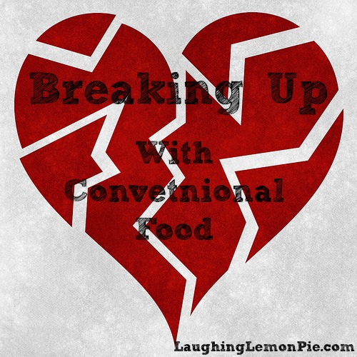 Breaking Up With Conventional Food
