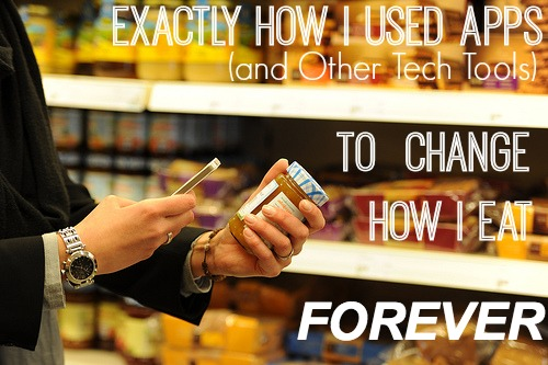 Exactly How I Used Apps (+Other Tech Tools) To Change How I Eat Forever
