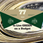 77 Ways to Live GREEN on a Budget, LaughingLemonPie.com