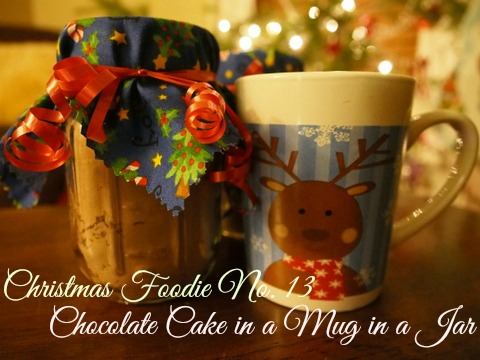 Christmas Foodie No.13: Chocolate Cake in a Mug in a Jar…