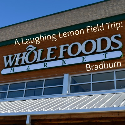 Laughing Lemon Field Trip: New Whole Foods Bradburn