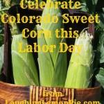 12 Ways to Celebrate Colorado Sweet Corn on LaughingLemonPie.com