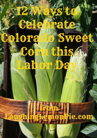 12 Ways to Celebrate Colorado Sweet Corn