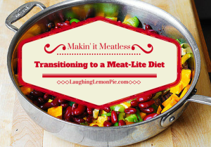 Makin' it Meatless, Transitioning to a Meat-Lite Diet on LaughingLemonPie.com