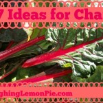 7 Ideas for Chard on LaughingLemonPie.com